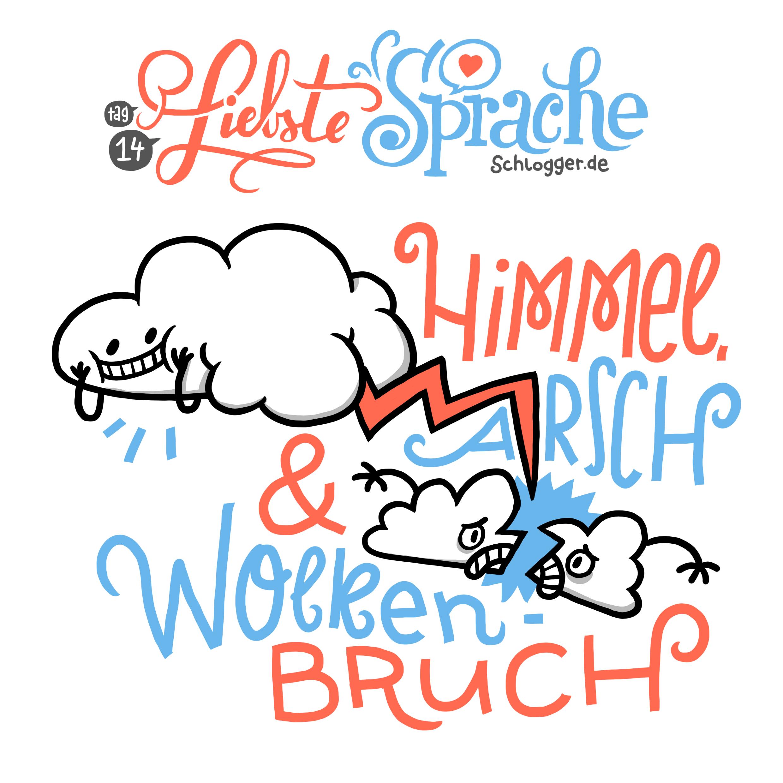 """Liebste Sprache - #14 """"HimmelArschWolkenbruch"""""""