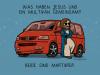 Was haben Jesus und ein Multivan gemeinsam?