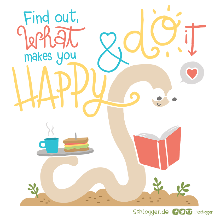 Find out what makes you happy and do it